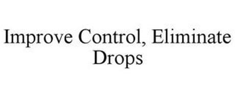 IMPROVE CONTROL, ELIMINATE DROPS
