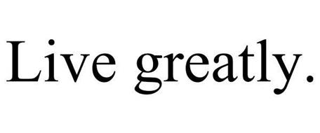 LIVE GREATLY.