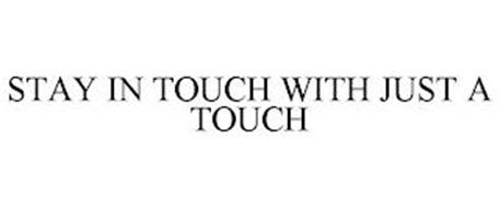 STAY IN TOUCH WITH JUST A TOUCH