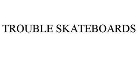 TROUBLE SKATEBOARDS