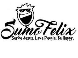 SUMO FELIX SERVE JESUS. LOVE PEOPLE. BE HAPPY.