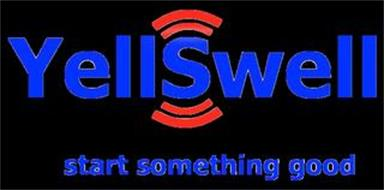 YELLSWELL START SOMETHING GOOD