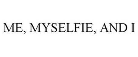ME, MYSELFIE, AND I