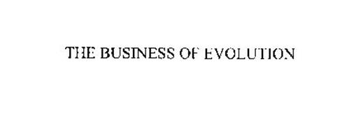 THE BUSINESS OF EVOLUTION
