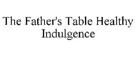 THE FATHER'S TABLE HEALTHY INDULGENCE