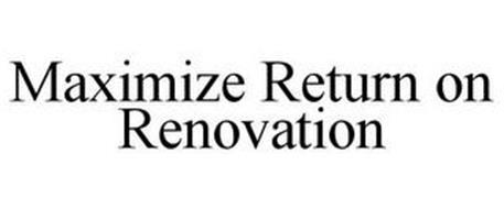 MAXIMIZE RETURN ON RENOVATION