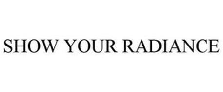 SHOW YOUR RADIANCE