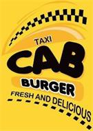 TAXI CAB BURGER FRESH AND DELICIOUS