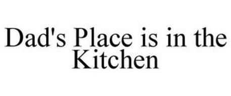 DAD'S PLACE IS IN THE KITCHEN