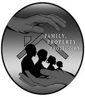 FAMILY. PROPERTY. PROTECTION.