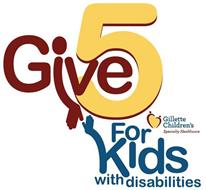 GIVE 5 FOR KIDS WITH DISABILITIES GILLETTE CHILDREN'S SPECIALTY HEALTHCARE