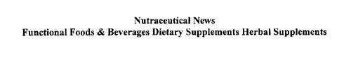 NUTRACEUTICAL NEWS FUNCTIONAL FOODS & BEVERAGES DIETARY SUPPLEMENTS HERBAL SUPPLEMENTS