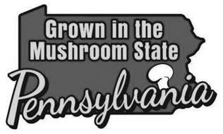 GROWN IN THE MUSHROOM STATE PENNSYLVANIA