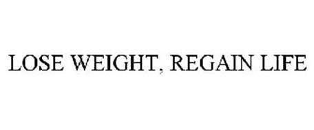 LOSE WEIGHT, REGAIN LIFE