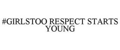#GIRLSTOO RESPECT STARTS YOUNG