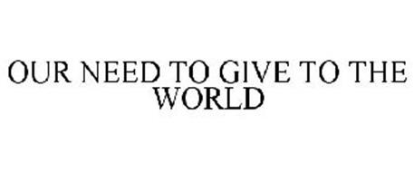 OUR NEED TO GIVE TO THE WORLD