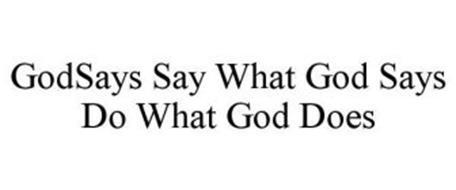 GODSAYS SAY WHAT GOD SAYS DO WHAT GOD DOES