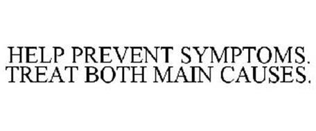 HELP PREVENT SYMPTOMS. TREAT BOTH MAIN CAUSES.