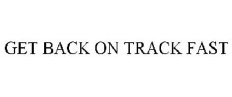GET BACK ON TRACK FAST