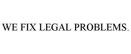 WE FIX LEGAL PROBLEMS.