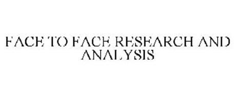 FACE TO FACE RESEARCH AND ANALYSIS