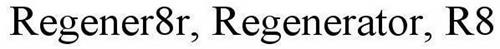 REGENER8R, REGENERATOR, R8