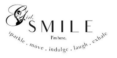 GIRL, SMILE I'M HERE. SPARKLE . MOVE . INDULGE . LAUGH . EXHALE
