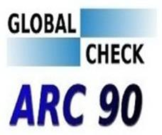 GLOBAL CHECK ARC 90