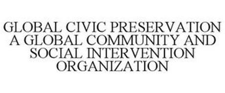 GLOBAL CIVIC PRESERVATION A GLOBAL COMMUNITY AND SOCIAL INTERVENTION ORGANIZATION