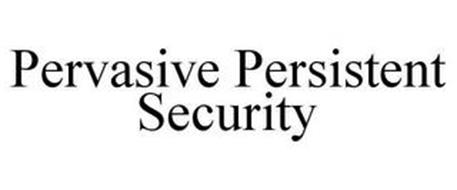 PERVASIVE PERSISTENT SECURITY