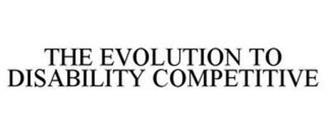 THE EVOLUTION TO DISABILITY COMPETITIVE