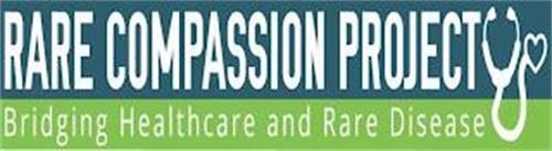 RARE COMPASSION PROJECT BRIDGING HEALTHCARE AND RARE DISEASE