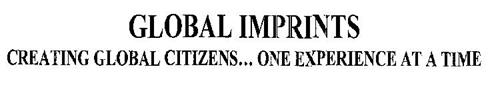 GLOBAL IMPRINTS CREATING GLOBAL CITIZENS... ONE EXPERIENCE AT A TIME