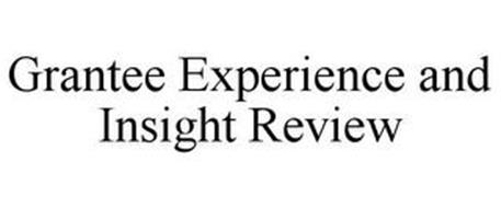 GRANTEE EXPERIENCE AND INSIGHT REVIEW