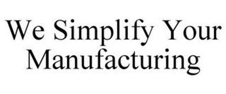 WE SIMPLIFY YOUR MANUFACTURING