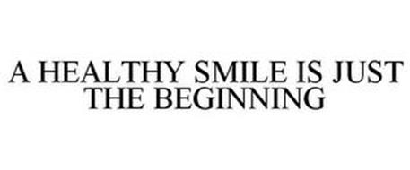 A HEALTHY SMILE IS JUST THE BEGINNING