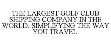 THE LARGEST GOLF CLUB SHIPPING COMPANY IN THE WORLD. SIMPLIFYING THE WAY YOU TRAVEL.