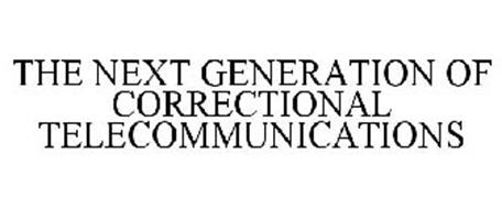 THE NEXT GENERATION OF CORRECTIONAL TELECOMMUNICATIONS