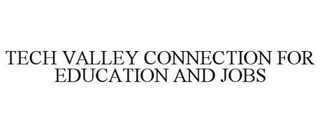 TECH VALLEY CONNECTION FOR EDUCATION AND JOBS