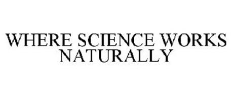 WHERE SCIENCE WORKS NATURALLY