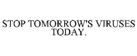 STOP TOMORROW'S VIRUSES TODAY.