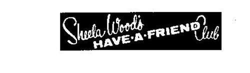 SHEELA WOOD'S HAVE-A-FRIEND CLUB