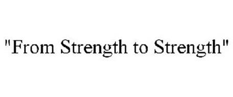"""FROM STRENGTH TO STRENGTH"""