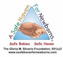 A SAFE HAVEN FOR NEWBORNS SAFE BABIES SAFE HAVEN THE GLORIA M. SILVERIO FOUNDATION, 501 (C)3 WWW. ASAFEHAVENFORNEWBORNS.COM
