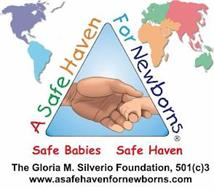 A SAFE HAVEN FOR NEWBORNS SAFE BABIES SAFE HAVEN THE GLORIA M, SILVERIO FOUNDATION, 501 (C)3 WWW.ASAFEHAVENFOR NEWBORNS.COM