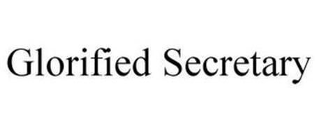GLORIFIED SECRETARY