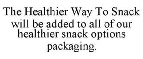 THE HEALTHIER WAY TO SNACK WILL BE ADDED TO ALL OF OUR HEALTHIER SNACK OPTIONS PACKAGING.