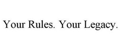 YOUR RULES. YOUR LEGACY.