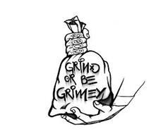 GOBG GRIND OR BE GRIMEY