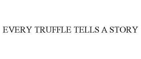 EVERY TRUFFLE TELLS A STORY